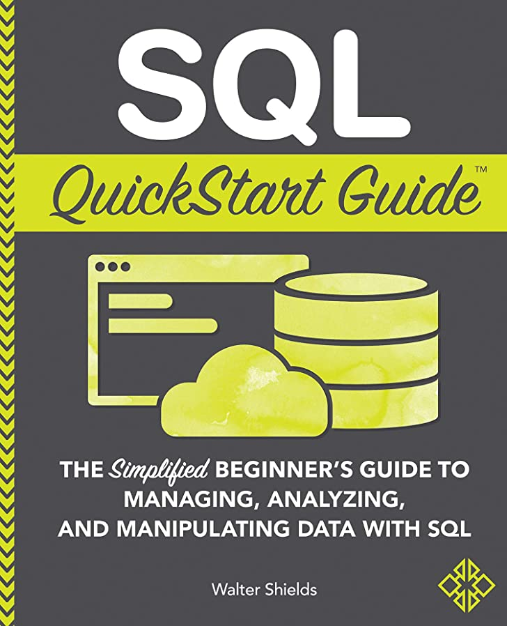 参照する気晴らし化学者SQL QuickStart Guide: The Simplified Beginner's Guide to Managing, Analyzing, and Manipulating Data With SQL (English Edition)