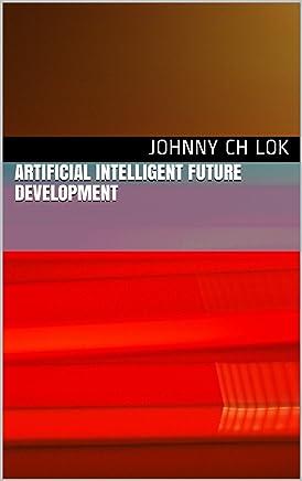 Artificial Intelligent Future Development (English Edition)