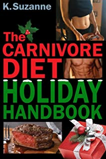 The Carnivore Diet Holiday Handbook: How to Thrive & Survive the Holidays on a Carnivore Diet