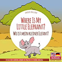 Where Is My Little Elephant? - Wo ist mein kleiner Elefant?: Bilingual Children's Picture Book English-German (Where is.? ...