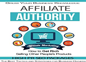 Affiliate Authority - Discover How To Get Started As An Affiliate Marketer And Make a Small Fortunate Selling Other People's Products