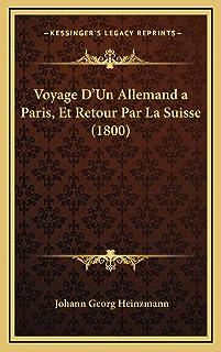 Voyage D'Un Allemand a Paris, Et Retour Par La Suisse (1800)