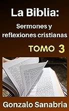 La Biblia - Sermones y reflexiones cristianas: Bosquejos para predicar  .3 (Spanish Edition)