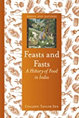 Feasts and Fasts: A History of Food in India (Foods and Nations) Kindle Edition