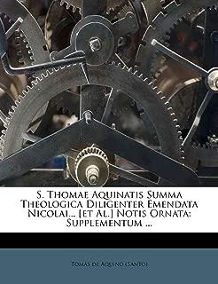 S. Thomae Aquinatis Summa Theologica Diligenter Emendata Nicolai... [et Al.] Notis Ornata: Supplementum ... (Latin Edition)