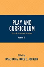 Play and Curriculum: Play & Culture Studies (Play and Culture Studies Book 15)