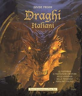 Draghi italiani. Le misteriose e fantastiche creature nelle leggende della tradizione popolare italiana