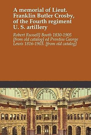 A memorial of Lieut. Franklin Butler Crosby, of the Fourth regiment U. S. artillery