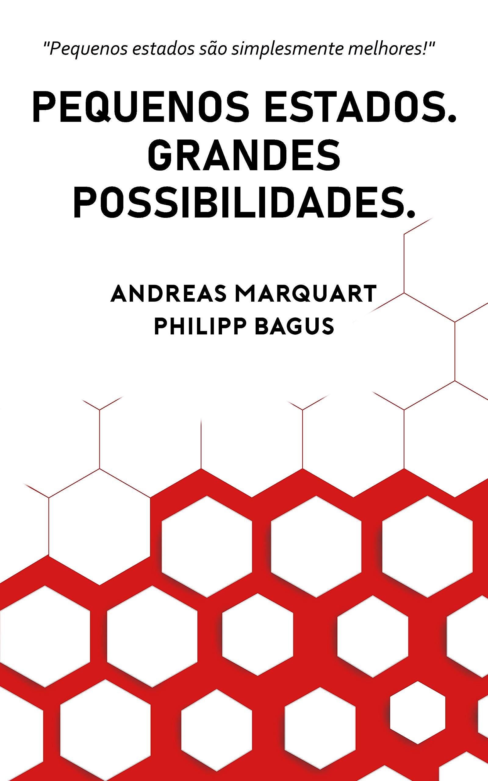 PEQUENOS ESTADOS. GRANDES POSSIBILIDADES.: Porque pequenos Estados são simplesmente melhores (Portuguese Edition)