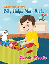 Children's Story: BILLY HELPS MOM AND...: Daily Activities, Good Habits, Good Behavior, Hygiene, Self-Esteem, Self-Reliance, Pet's Care, New Experience, ... (Bedtime Story: Billy & Spot Book 2)