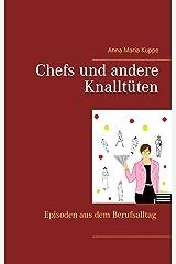 Chefs und andere Knalltüten: Episoden aus dem Berufsalltag Kindle Ausgabe