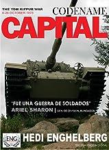 CODENAME:CAPITAL |  La Guerra de Yom Kippur, 06-26 Octubre 1973: La mas grande batalla de tanques y blindados de la historia moderna. (WAR SERIES nº 1)