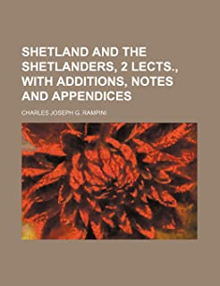 Shetland and the Shetlanders, 2 Lects., with Additions, Notes and Appendices