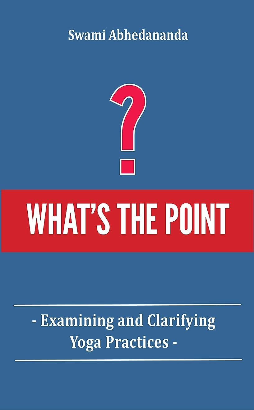 篭ウミウシに付けるWhat's The Point?: Examining and Clarifying Yoga Practices (English Edition)