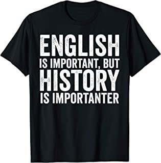 English Is Important But History Is Importanter Cool T-Shirt