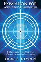 Expansion for Ascending Consciousness: Understanding the Universe, Consciousness, and Ascension
