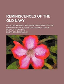 Reminiscences of the Old Navy; From the Journals and Private Papers of Captain Edward Trechard, and Rear-Admiral Stephen D...