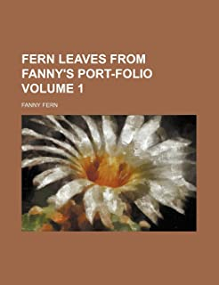 Fern Leaves from Fanny's Port-Folio Volume 1