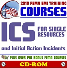 2010 FEMA Emergency Management Institute EMI Training Courses: ICS for Single Resources and Initial Action Incidents (IS-200.a) and Additional FEMA Courses and Manuals (CD-ROM)