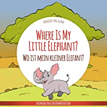 Where Is My Little Elephant? - Wo ist mein kleiner Elefant?: English German Bilingual Children's Picture Book (Where is...? - Wo ist...? 3)
