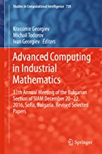 Advanced Computing in Industrial Mathematics: 11th Annual Meeting of the Bulgarian Section of SIAM December 20-22, 2016, Sofia, Bulgaria. Revised Selected ... in Computational Intelligence Book 728)