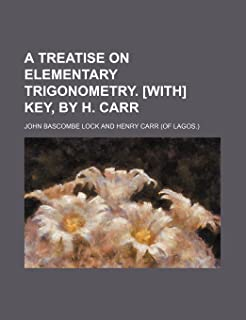 A Treatise on Elementary Trigonometry. [With] Key, by H. Carr