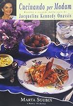 Cucinando per madam. Ricette e ricordi dalla casa di Jacqueline Kennedy Onassis (Zeta rifili.Collana cataloghi-brevi saggi)