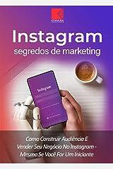 Instagram: Segredos De Marketing: Como Construir Audiência E Promover Seu Negócio No Instagram – Mesmo Se Você For Um Iniciante eBook Kindle