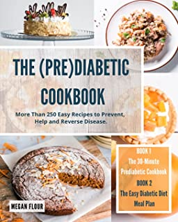 The (Pre)Diabetic Cookbook: More Than 250 Easy Recipes to Prevent, Help and Reverse Disease.