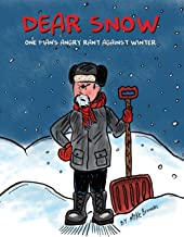 Dear Snow: One Man's Angry Rant Against Winter