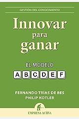 Innovar para ganar: El modelo ABCDEF (Gestión del conocimiento) Versión Kindle
