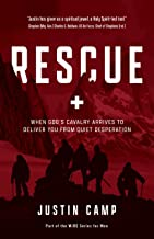 Rescue: When God's Cavalry Arrives to Deliver You from Quiet Desperation (The WiRE Series for Men)