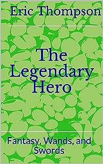 The Legendary Hero: Fantasy, Wands, and Swords
