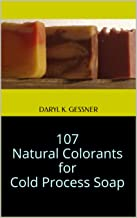 107 Natural Colorants for Cold Process Soap (Natural Soap Series Book 1)