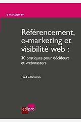 Référencement, e-marketing et visibilité web: 30 pratiques pour décideurs et webmasters (E-management) Format Kindle