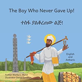 The Boy Who Never Gave Up: In English and Amharic