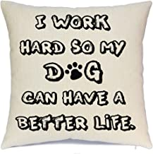 Throw Pillow Cover Quotes The Office Quote Sign Funny Quote I Work Hard So My Dog Can Have A Better Life Decorative Throw Pillows Cotton Linen Home Decor Pillow Covers for Couch Bed 18 X 18 Inch