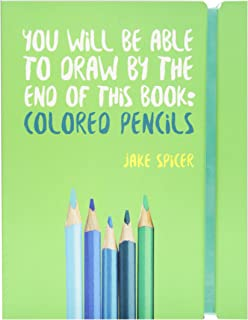 You Will Be Able to Draw by the End of this Book: Colored Pencils