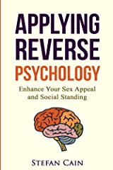 Applying Reverse Psychology: Enhance Your Sex Appeal and Social Standing Kindle Edition