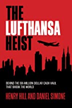 The Lufthansa Heist: Behind the Six-Million-Dollar Cash Haul That Shook the World