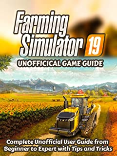 Farming Simulator 19: Complete Unofficial Game Guide for Beginner to Expert with Tips, Tricks, Effective Advanced Strategies and more