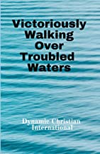 Victoriously Walking Over Troubled Waters