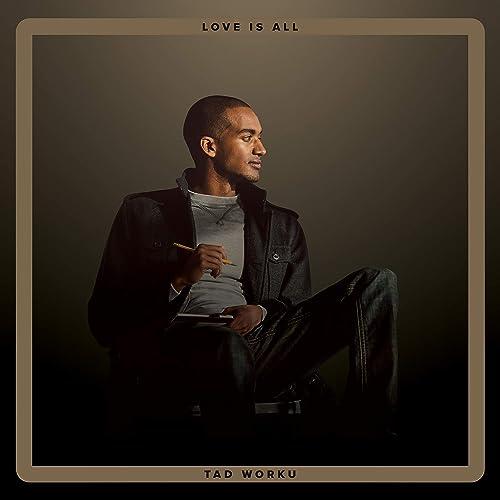 Tad Worku - Love Is All (2020)