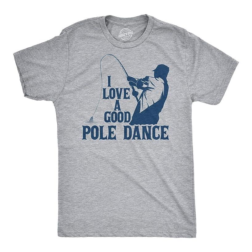 Mens I Love A Good Pole Dance Tshirt Funny Fishing Tee for Guys