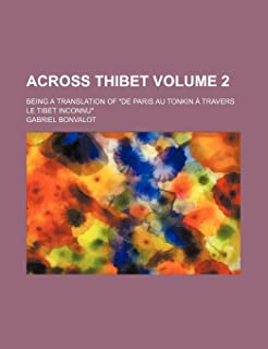 Across Thibet Volume 2; Being a Translation of de Paris Au Tonkin a Travers Le Tibet Inconnu