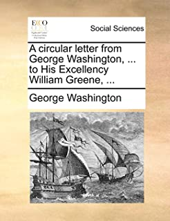 A Circular Letter from George Washington, ... to His Excellency William Greene, ...