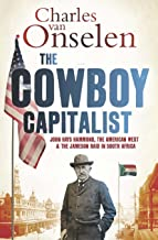 The Cowboy Capitalist: John Hays Hammond, the American West, and the Jameson Raidin South Africa (Reconsiderations in Southern African History)