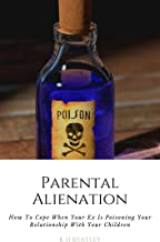 Parental Alienation: How To Cope When Your Ex Is Poisoning Your Relationship With Your Children