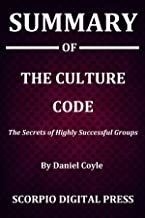 Summary Of The Culture Code : The Secrets of Highly Successful Groups By Daniel Coyle