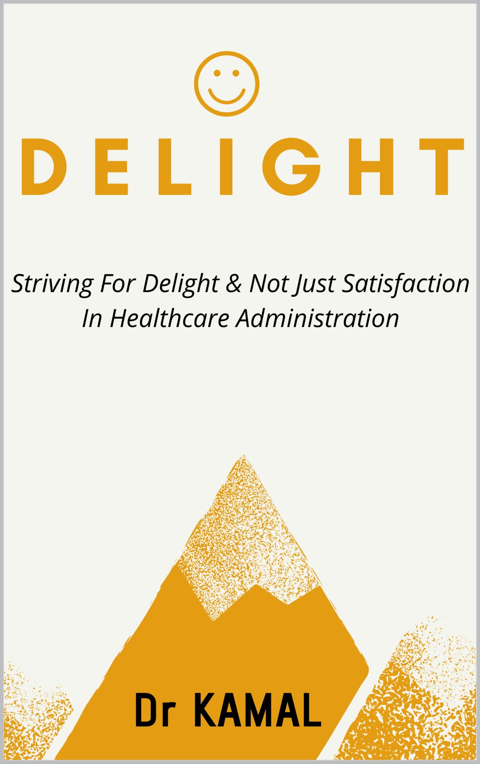 DELIGHT: STRIVING FOR DELIGHT & NOT JUST SATISFACTION IN HEALTHCARE ADMINISTRATION